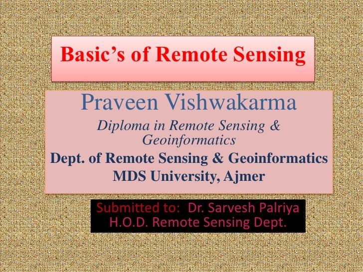Basic's of Remote Sensing    Praveen Vishwakarma       Diploma in Remote Sensing &             GeoinformaticsDept. of Remo...