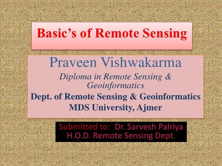 Basic's of Remote Sensing      Praveen Vishwakarma        Diploma in Remote Sensing &              Geoinformatics Dept. of...
