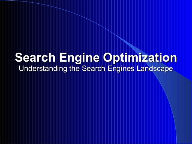 Search Engine OptimizationSearch Engine Optimization Understanding the Search Engines LandscapeUnderstanding the Search En...