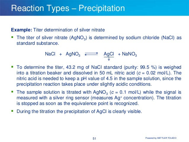 silver nitrate titration Precipitation titration: a titrimetric method based on the formation of a slightly soluble precipitate is called a precipitation titration the most important precipitation process in titrimetric analysis utilizes silver nitrate as the reagent (argentimetric process.