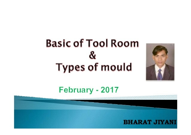 Basic of tool room and types of moulds [bharat jiyani]