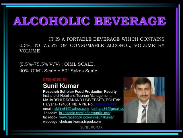 ALCOHOLIC BEVERAGE IT IS A PORTABLE BEVERAGE WHICH CONTAINS 0.5% TO 75.5% OF CONSUMABLE ALCOHOL, VOLUME BY VOLUME. (0.5%-7...