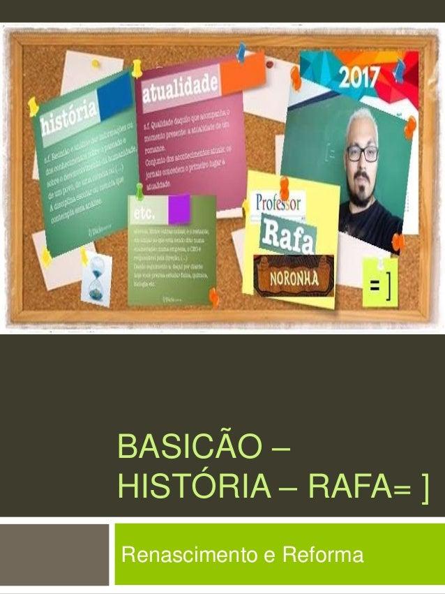 BASICÃO – HISTÓRIA – RAFA= ] Renascimento e Reforma