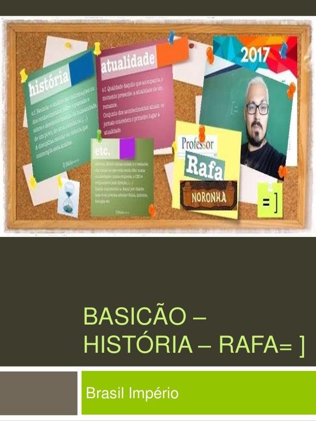BASICÃO – HISTÓRIA – RAFA= ] Brasil Império