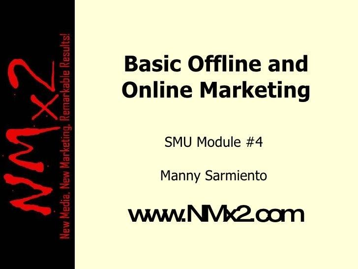 Basic Offline and Online Marketing SMU Module #4 Manny Sarmiento www.NMx2.com