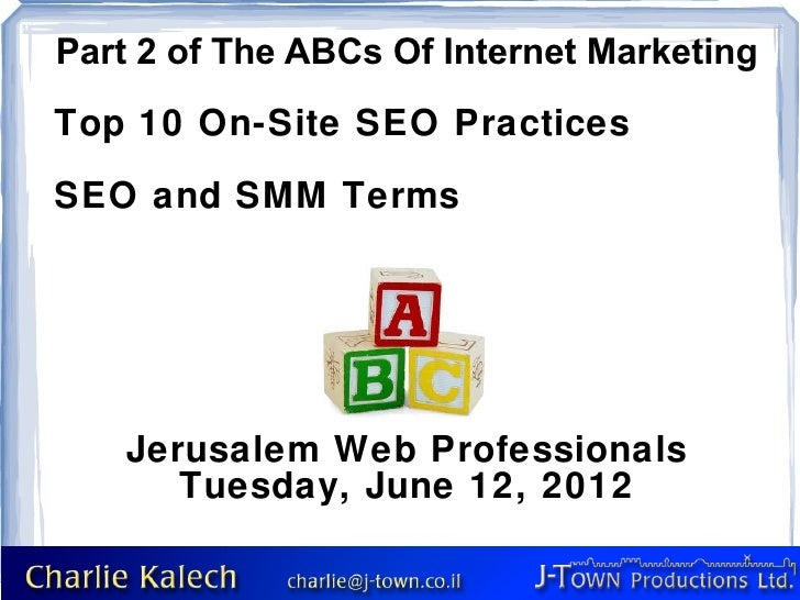 Part 2 of The ABCs Of Internet MarketingTop 10 On-Site SEO PracticesSEO and SMM Terms   Jerusalem Web Professionals      T...