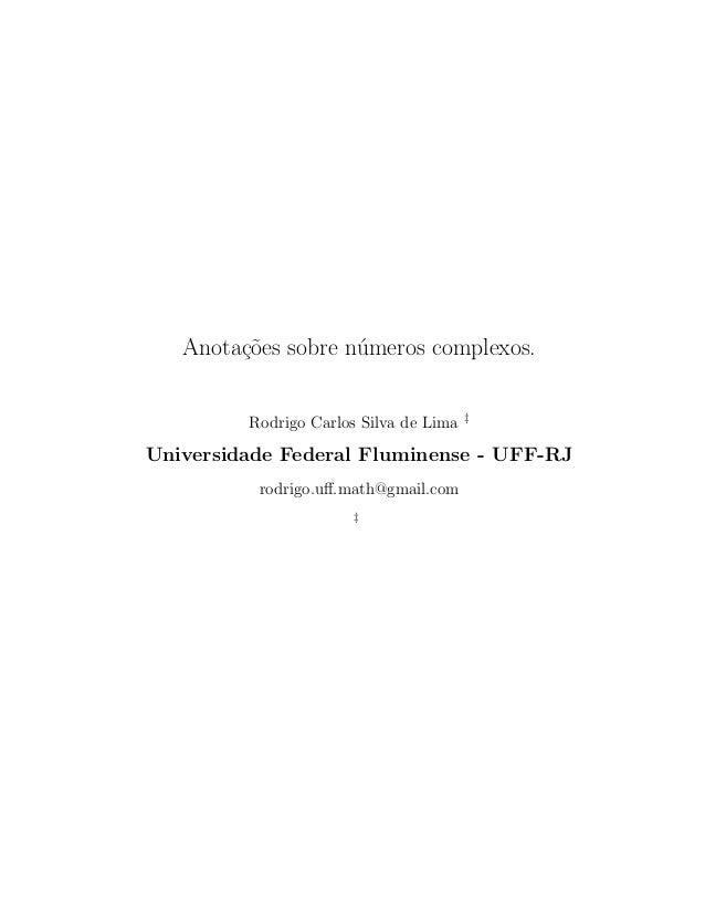 Anota¸c˜oes sobre n´umeros complexos. Rodrigo Carlos Silva de Lima ‡ Universidade Federal Fluminense - UFF-RJ rodrigo.uff.m...