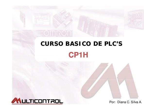 CURSO BASICO DE PLC'SCURSO BASICO DE PLC'SCURSO BASICO DE PLC'SCURSO BASICO DE PLC'S CP1HCP1HCP1HCP1H Por: Diana C. Silva ...