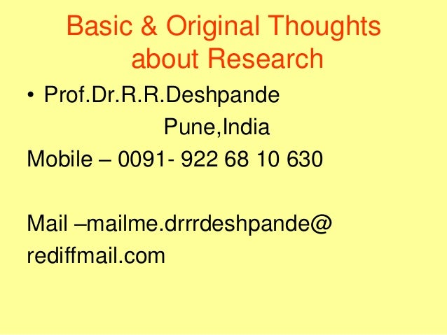 Basic & Original Thoughts about Research • Prof.Dr.R.R.Deshpande Pune,India Mobile – 0091- 922 68 10 630 Mail –mailme.drrr...