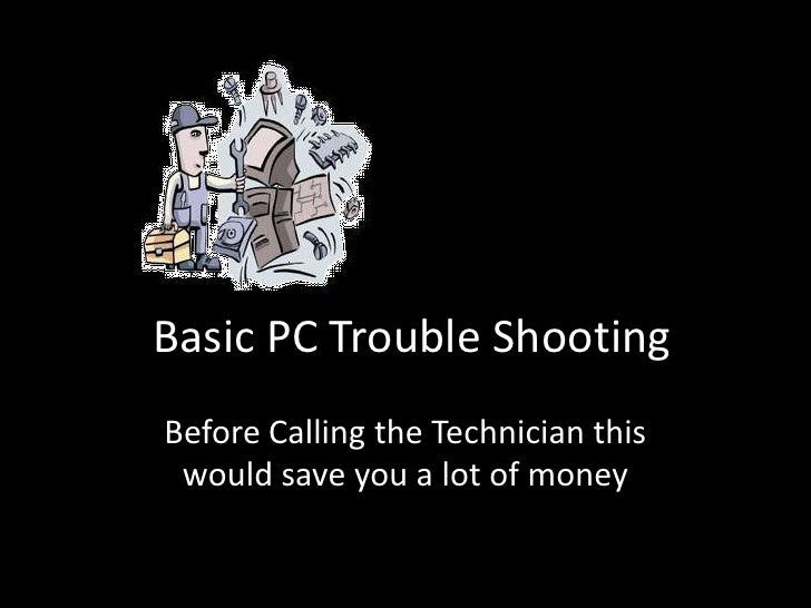 Basic PC Trouble Shooting<br />Before Calling the Technician this would save you a lot of money<br />