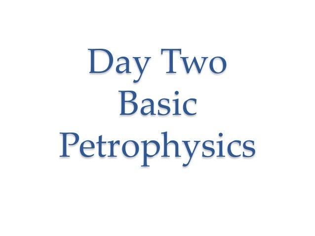 Day Two Basic Petrophysics