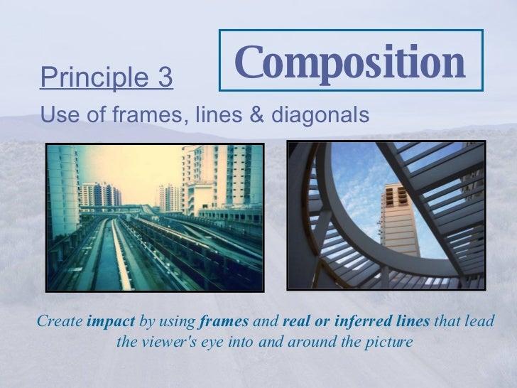 Composition <ul><li>Principle 3   </li></ul><ul><li>Use of frames, lines & diagonals </li></ul>Create  impact  by using  f...