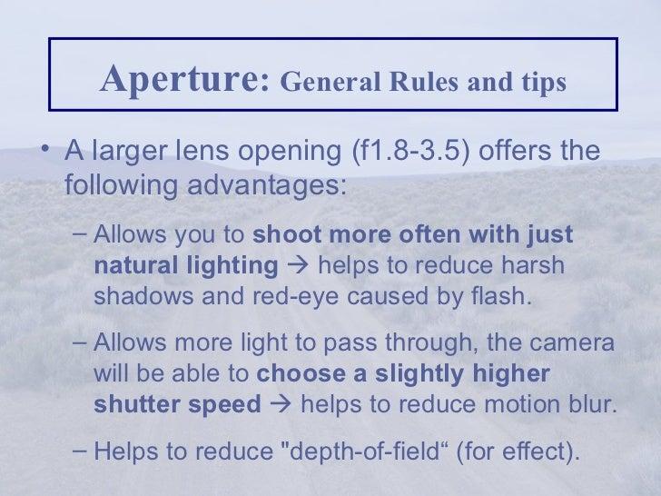 Aperture :  General Rules and tips <ul><li>A larger lens opening (f1.8-3.5) offers the following advantages:  </li></ul><u...