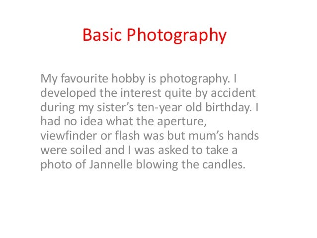 essays on my hobby photography A fun idea: start a photography project based on your passions or side hobbies  gallo boxing for example in 2014, i was living in east lansing,.