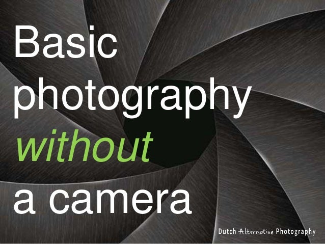 Basic photography without a camera