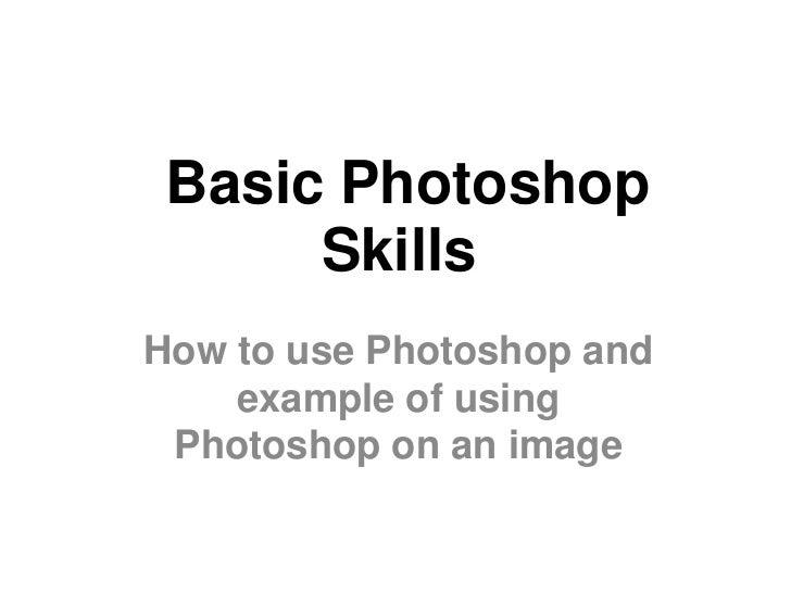 Basic Photoshop      SkillsHow to use Photoshop and    example of using Photoshop on an image