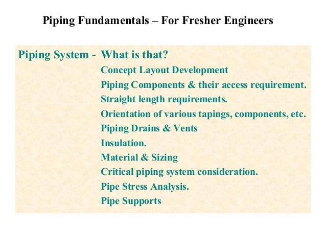 Piping Fundamentals – For Fresher Engineers Piping System - What is that? Concept Layout Development Piping Components & t...