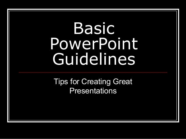 Basic PowerPoint Guidelines Tips for Creating Great Presentations