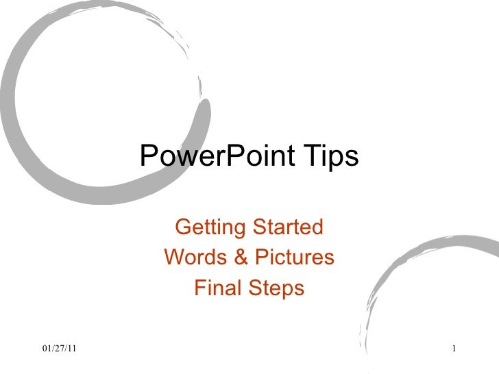 PowerPoint Tips Getting Started Words & Pictures Final Steps