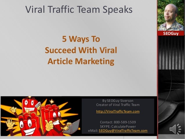 Viral Traffic Team Speaks5 Ways ToSucceed With ViralArticle MarketingSEOGuyBy SEOGuy SiversonCreator of Viral Traffic Team...