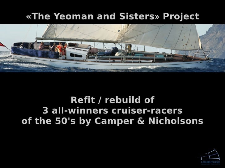 «The Yeoman and Sisters» Project               Refit / rebuild of     3 all-winners cruiser-racers of the 50's by Camper &...