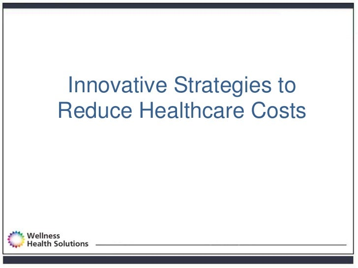 Innovative Strategies toReduce Healthcare Costs