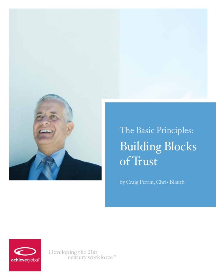 The Basic Principles:                            Building Blocks                            of Trust                      ...