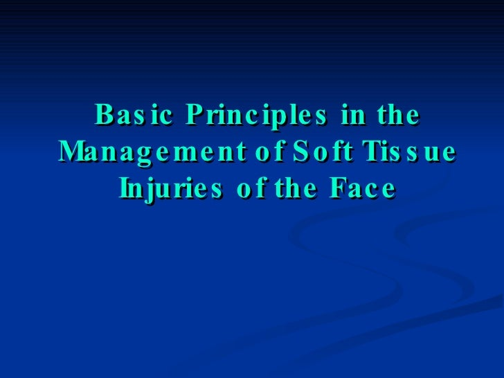 Basic Principles in the Management of Soft Tissue Injuries of the Face