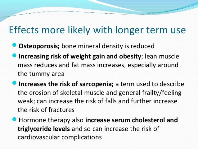 Effects more likely with longer term use  Osteoporosis; bone mineral density is reduced  Increasing risk of weight gain ...