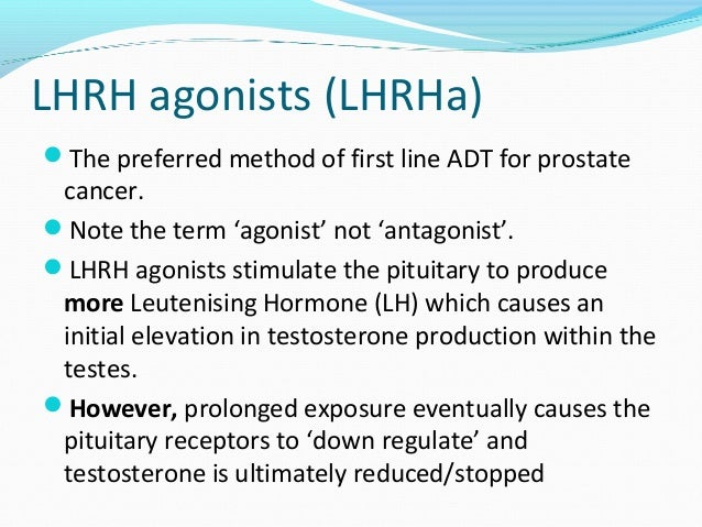 LHRH agonists (LHRHa)  The preferred method of first line ADT for prostate  cancer.  Note the term 'agonist' not 'antago...