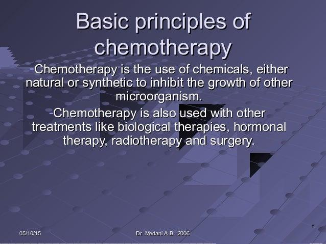 05/10/1505/10/15 Dr. Medani A.B. ,2006Dr. Medani A.B. ,2006 Basic principles ofBasic principles of chemotherapychemotherap...