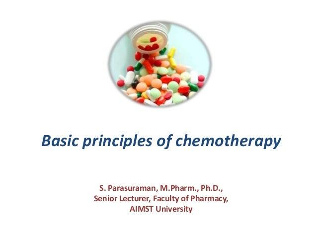 Basic principles of chemotherapy        S. Parasuraman, M.Pharm., Ph.D.,       Senior Lecturer, Faculty of Pharmacy,      ...