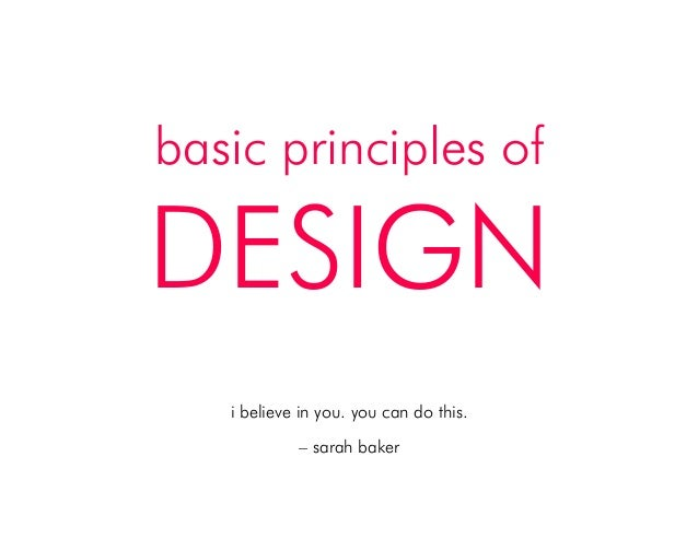 basic principles of DESIGN! i believe in you. you can do this.! ! – sarah baker!