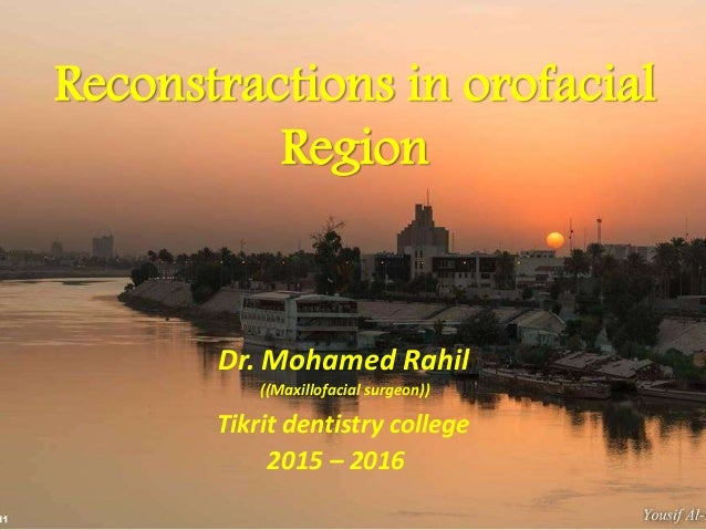 Reconstractions in orofacial Region Dr. Mohamed Rahil ((Maxillofacial surgeon)) Tikrit dentistry college 2015 – 2016