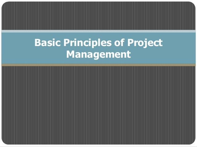 principles of project management Last week i attended a two-day training session on the fundamentals of project  management i had been looking forward to the opportunity as a.