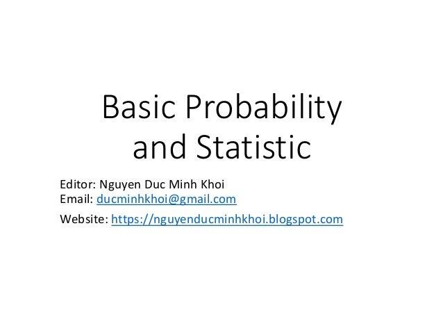 Basic Probability and Statistic Editor: Nguyen Duc Minh Khoi Email: ducminhkhoi@gmail.com Website: https://nguyenducminhkh...