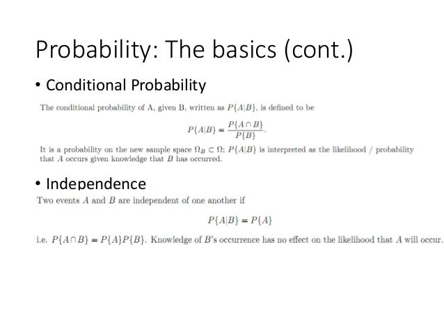 Probability: The basics (cont.) • Conditional Probability • Independence