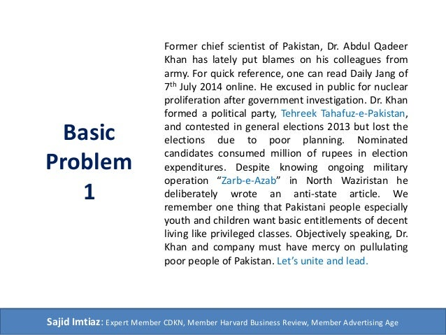 Basic Problem 1 Former chief scientist of Pakistan, Dr. Abdul Qadeer Khan has lately put blames on his colleagues from arm...