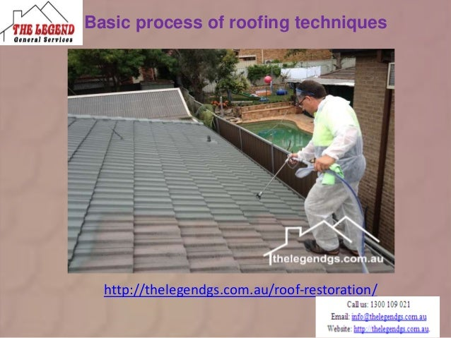 Basic process of roofing techniques http://thelegendgs.com.au/roof-restoration/
