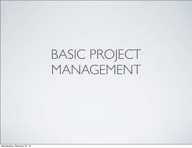 BASIC PROJECT                             MANAGEMENTWednesday, February 13, 13