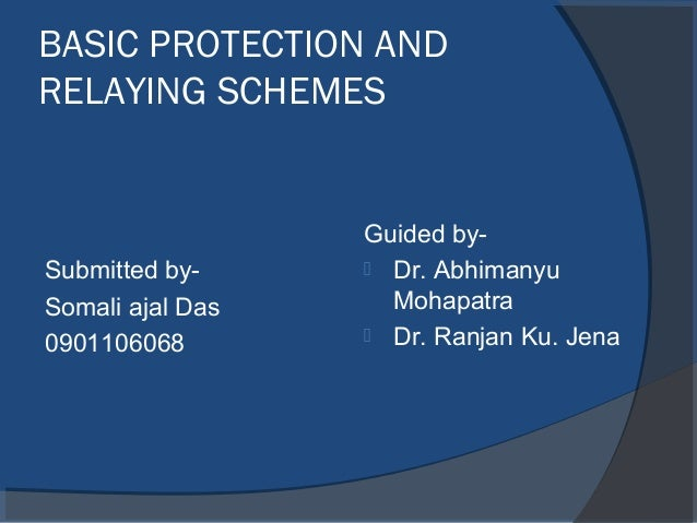 BASIC PROTECTION ANDRELAYING SCHEMES                  Guided by-Submitted by-      Dr. AbhimanyuSomali ajal Das     Mohap...