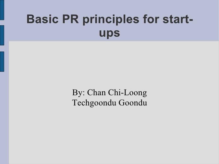 Basic PR principles for start-ups By: Chan Chi-Loong Techgoondu Goondu