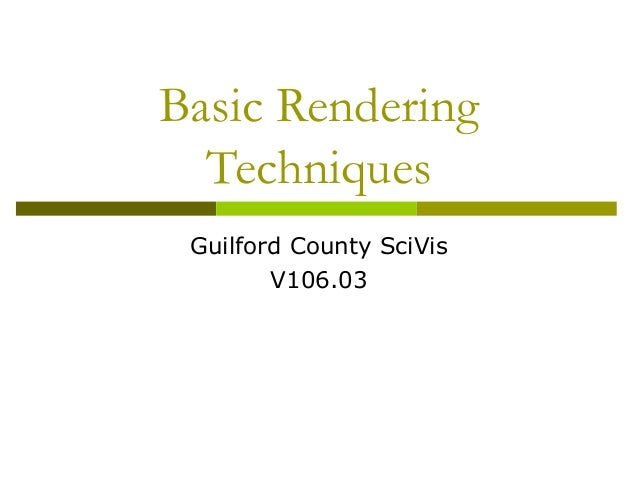 Basic Rendering  Techniques Guilford County SciVis        V106.03