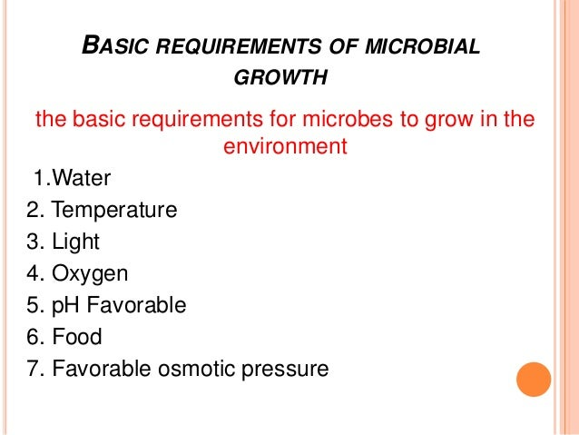 bacterial growth requirements Culture of bacteria, such as escherichia coli (e coli), requires specific  formulations of growth media for use in cloning, plasmid dna preparation, and  protein.