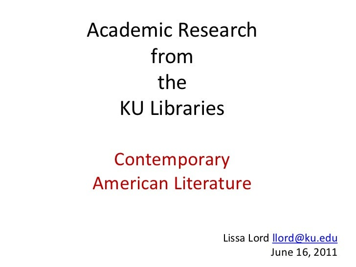 Academic Research      from       the   KU Libraries  ContemporaryAmerican Literature               Lissa Lord llord@ku.ed...