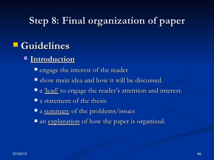 research paper organization tips Shift around your ideas - if paragraph five and paragraph nine could be switched around and no one would be the wiser - then you haven't yet found the best structure for your paper keep working until your outline fits your idea like a glove.