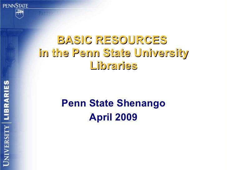 BASIC RESOURCES  in the Penn State University Libraries Penn State Shenango April 2009