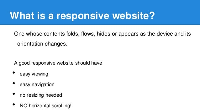 What is a responsive website? One whose contents folds, flows, hides or appears as the device and its  orientation changes...