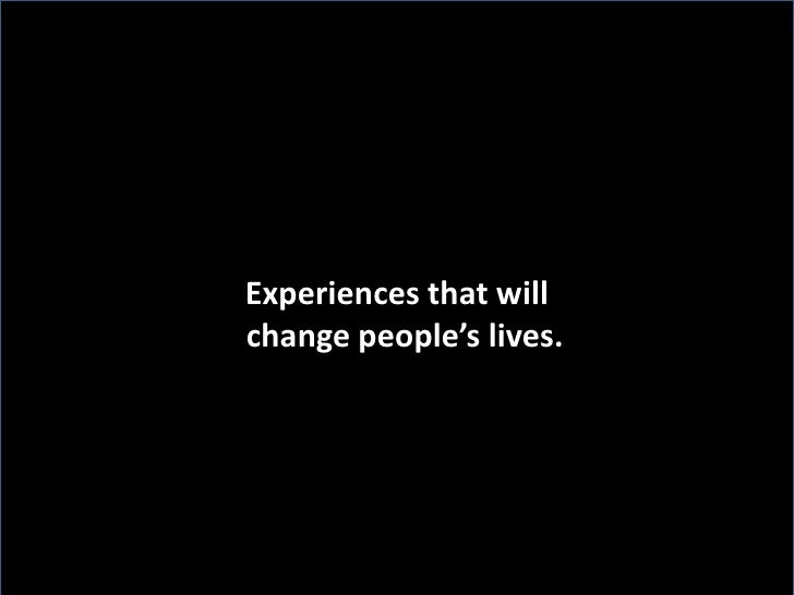Experiences that will <br />  change people's lives.     <br />