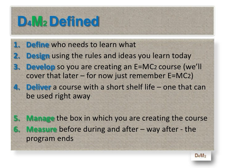 D4M2 Defined<br />Definewho needs to learn what<br />Designusing the rules and ideas you learn today<br />Developso you ar...